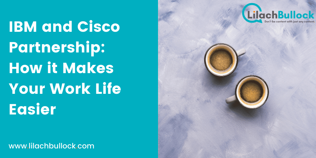 IBM and Cisco Partnership: How it Makes Your Work Life Easier
