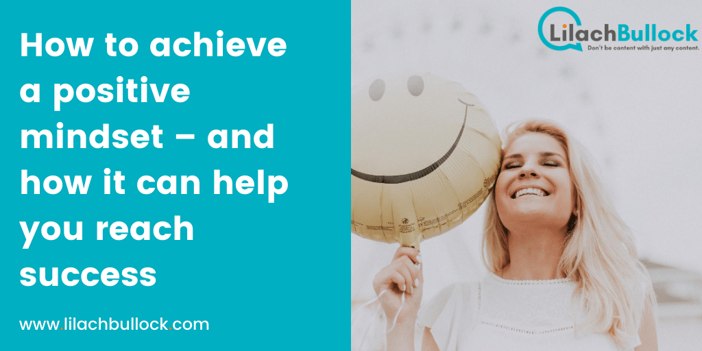 How to achieve a positive mindset – and how it can help you reach success