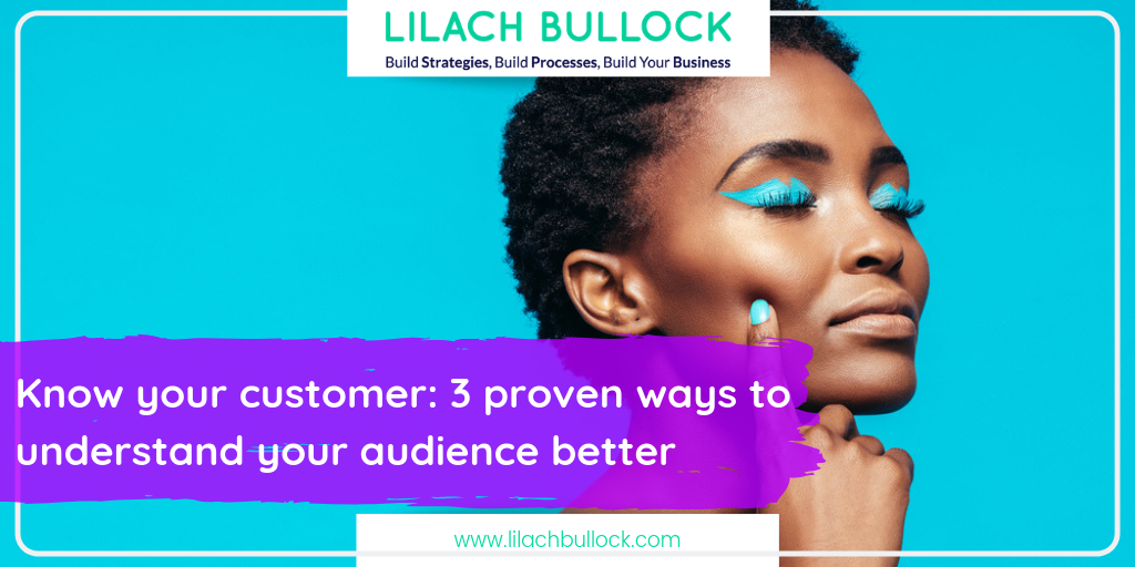 Know your customer: 3 proven ways to understand your audience better