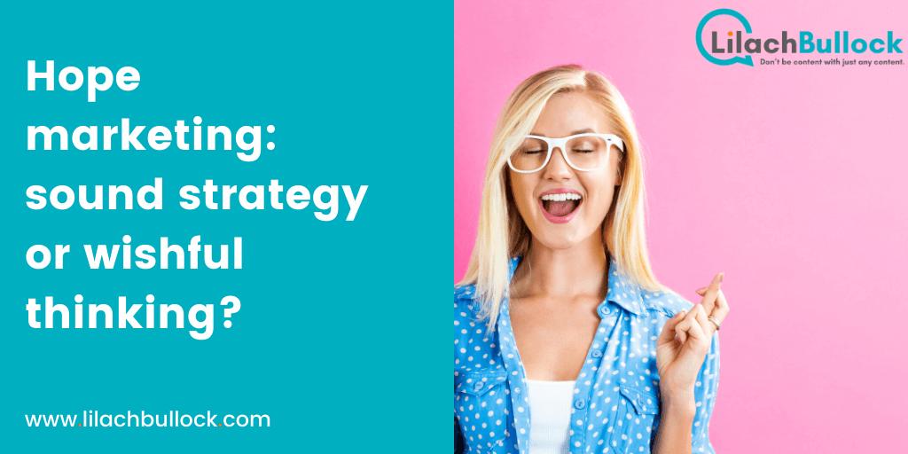 Hope marketing sound strategy or wishful thinking