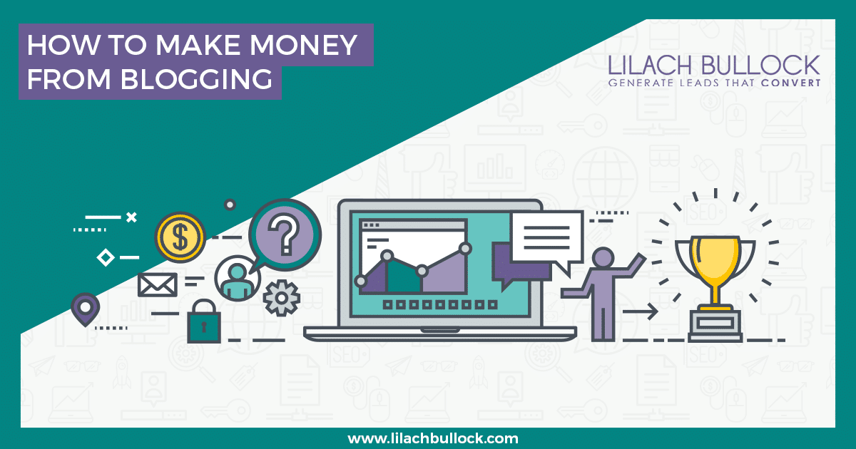 How to make money from blogging - All you need to know to get started