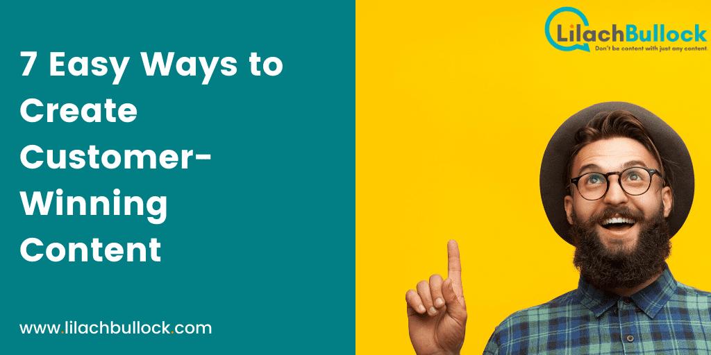 7 Easy Ways to Create Customer-Winning Content-min
