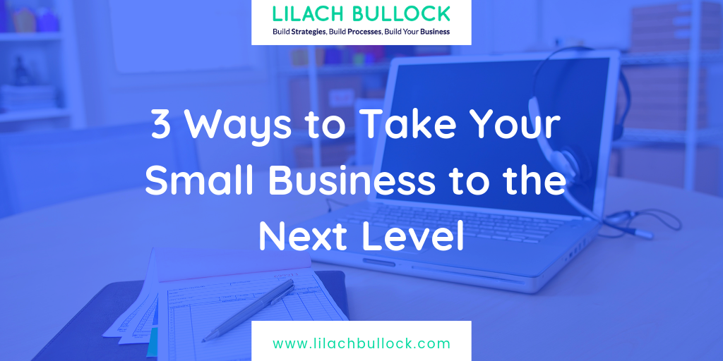 3 Ways to Take Your Small Business to the Next Level