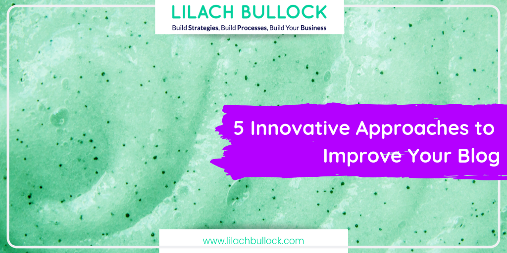 5 Innovative Approaches to Improve Your Blog