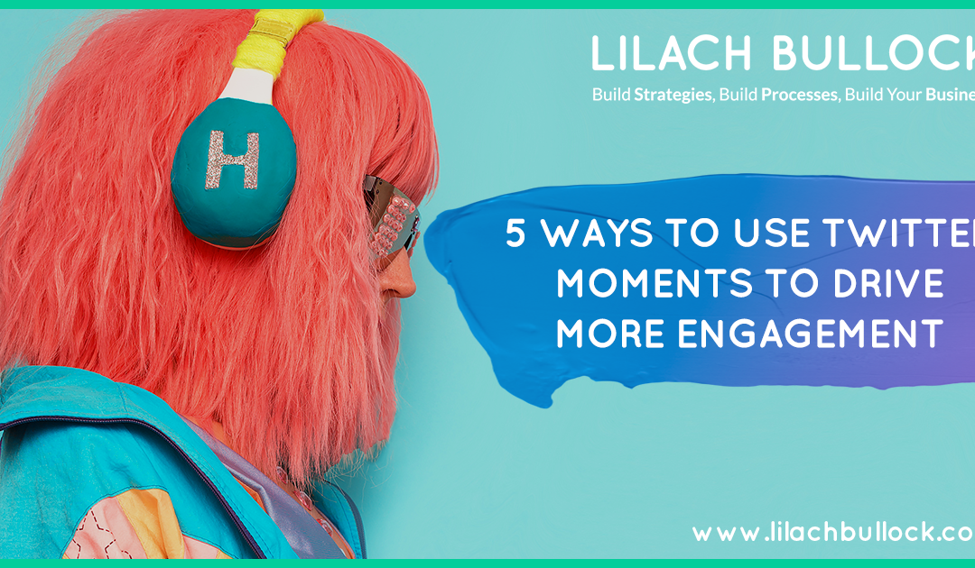 5 Ways to Use Twitter Moments to Drive More Engagement