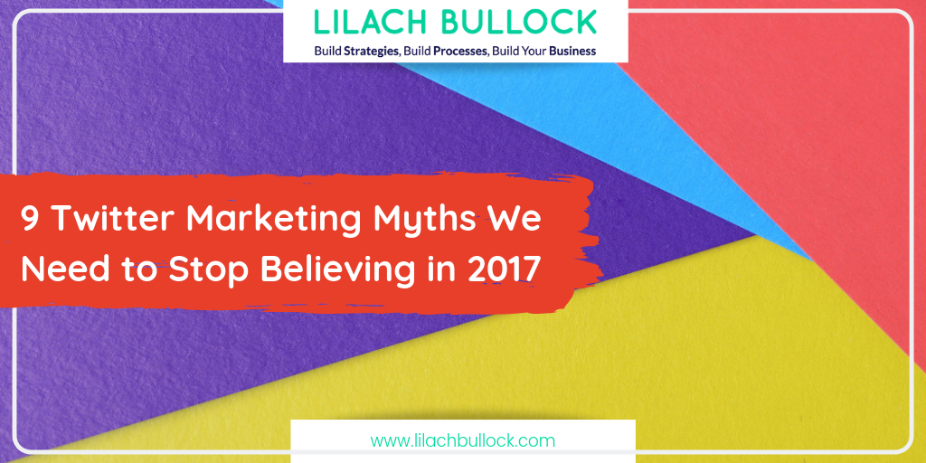 9 Twitter Marketing Myths We Need to Stop Believing in 2017
