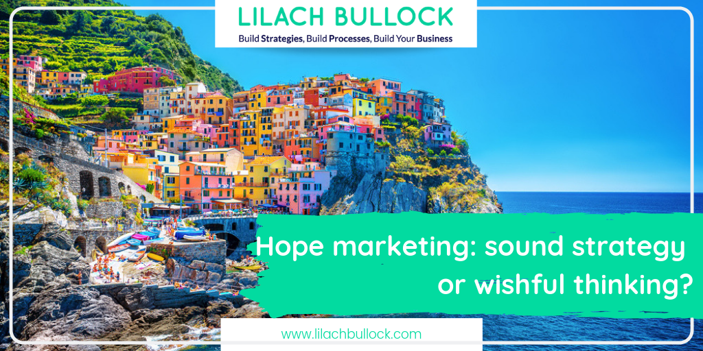 Hope marketing: sound strategy or wishful thinking?