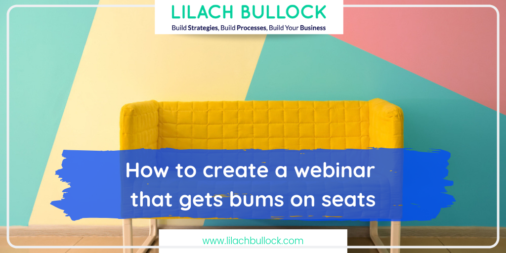 How to create a webinar that gets bums on seats