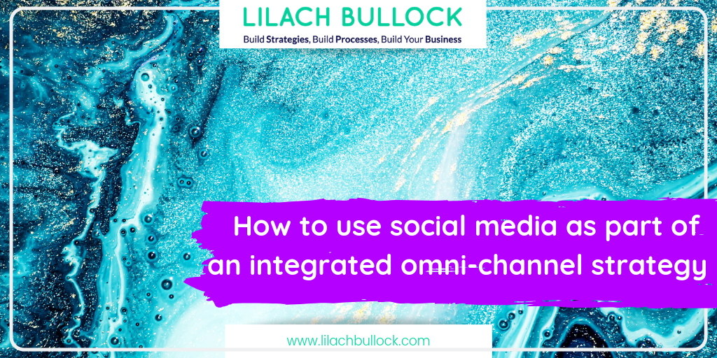 How to use social media as part of an integrated omni-channel strategy