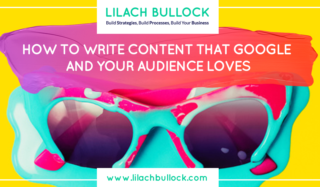 How to write content that Google and your audience loves