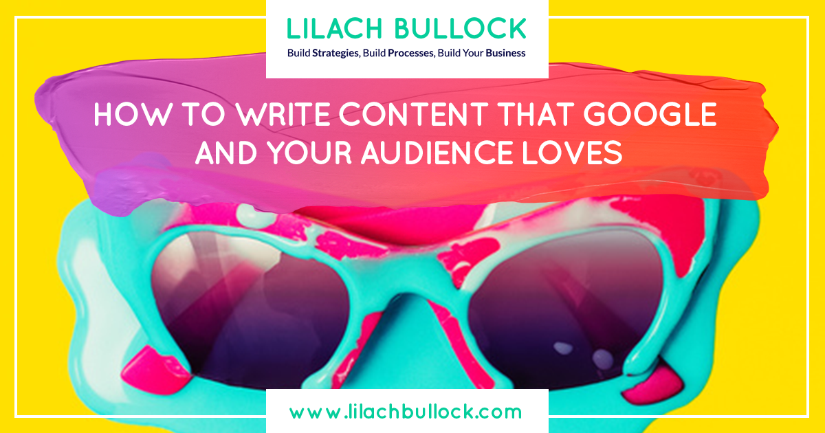 write content that Google and your audience loves