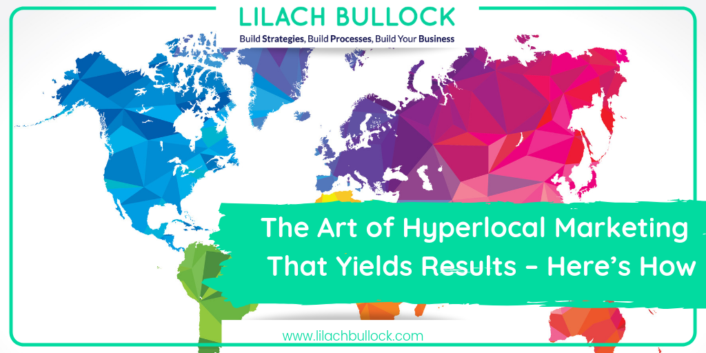 The Art of Hyperlocal Marketing That Yields Results – Here's How