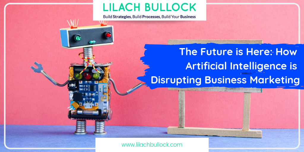 The Future is Here: How Artificial Intelligence is Disrupting Business Marketing