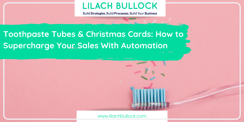Toothpaste Tubes and Christmas Cards: How to Supercharge Your Sales With Automation
