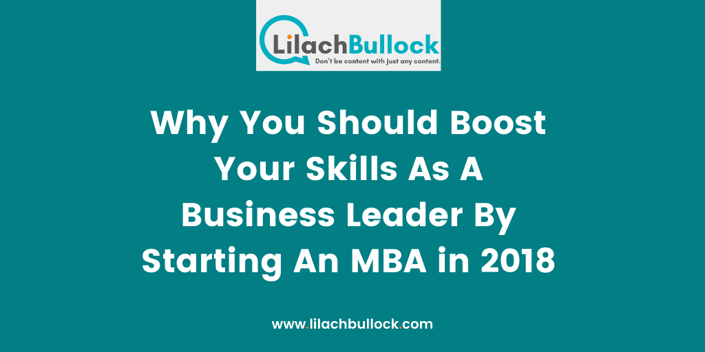 Why You Should Boost Your Skills As A Business Leader By Starting An MBA in 2018