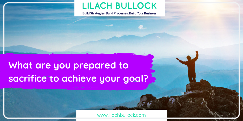 What are you prepared to sacrifice to achieve your goal?