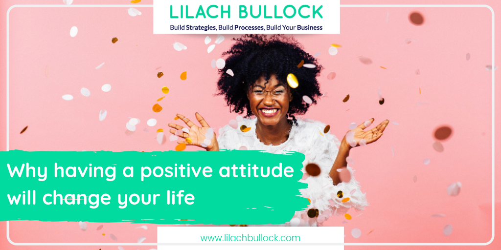 Why having a positive attitude will change your life