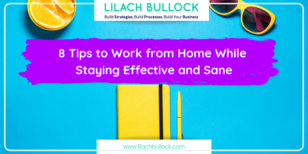 8 Tips to Work from Home  While Staying Effective and Sane