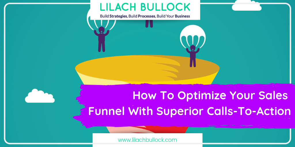 How To Optimize Your Sales Funnel With Superior Calls-To-Action