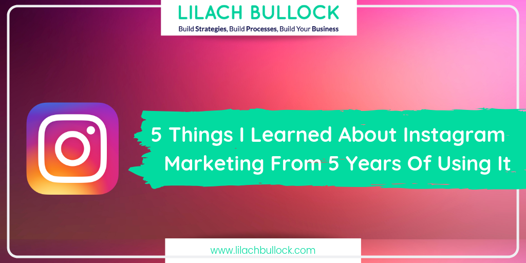 5 Things I Learned About Instagram Marketing From 5 Years Of Using It