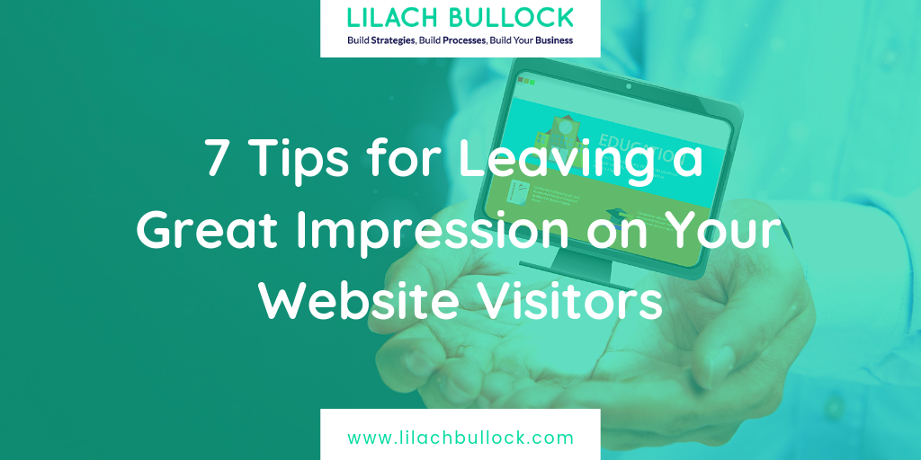 7 Tips for Leaving a Great Impression on Your Website Visitors