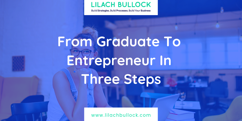 From Graduate To Entrepreneur In Three Steps