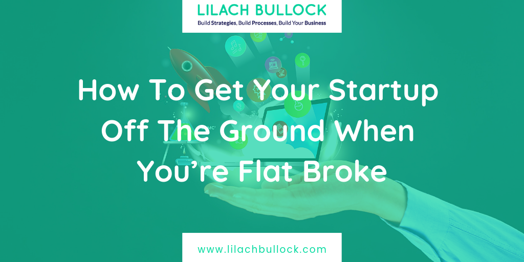 How To Get Your Startup Off The Ground When You're Flat Broke