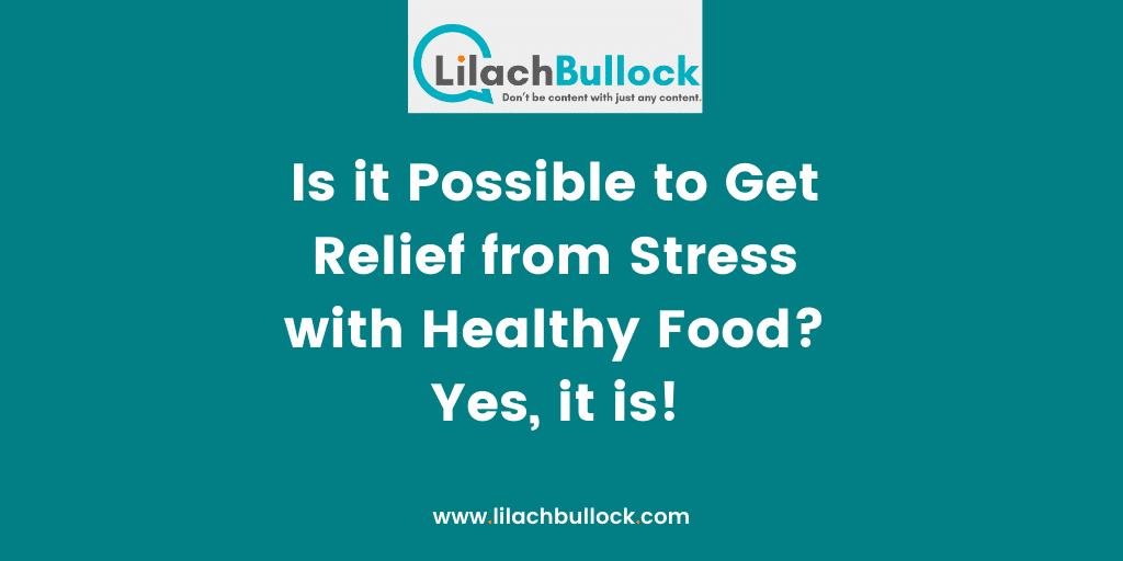 Is it Possible to Get Relief from Stress with Healthy Food Yes, it is!