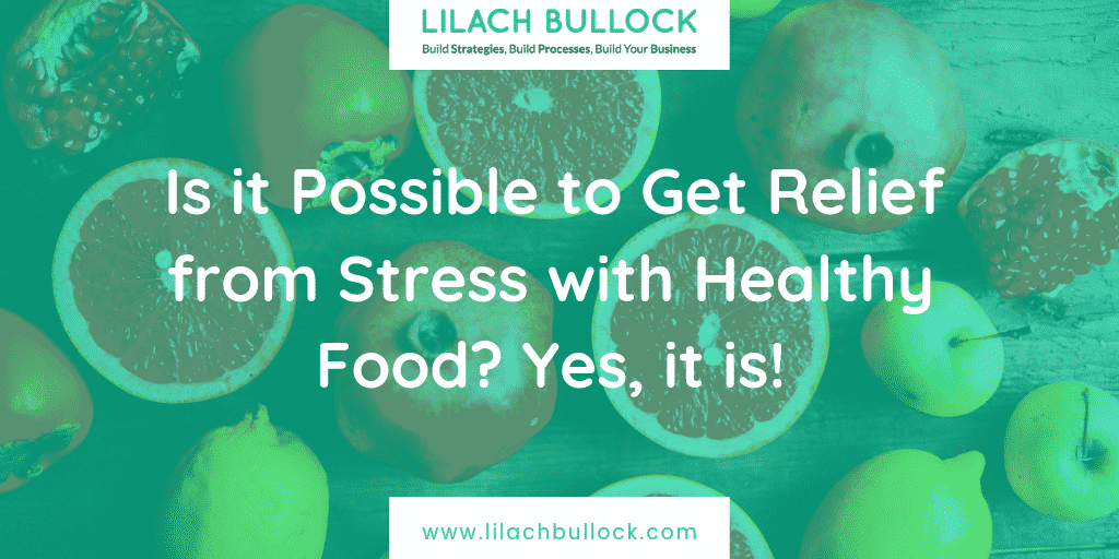 Is it Possible to Get Relief from Stress with Healthy Food? Yes, it is!