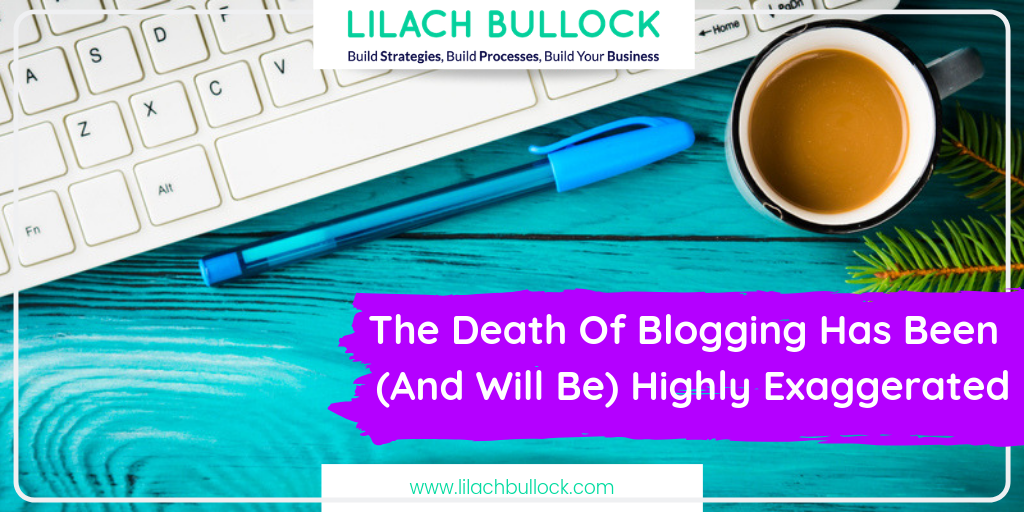 The Death Of Blogging Has Been (And Will Be) Highly Exaggerated