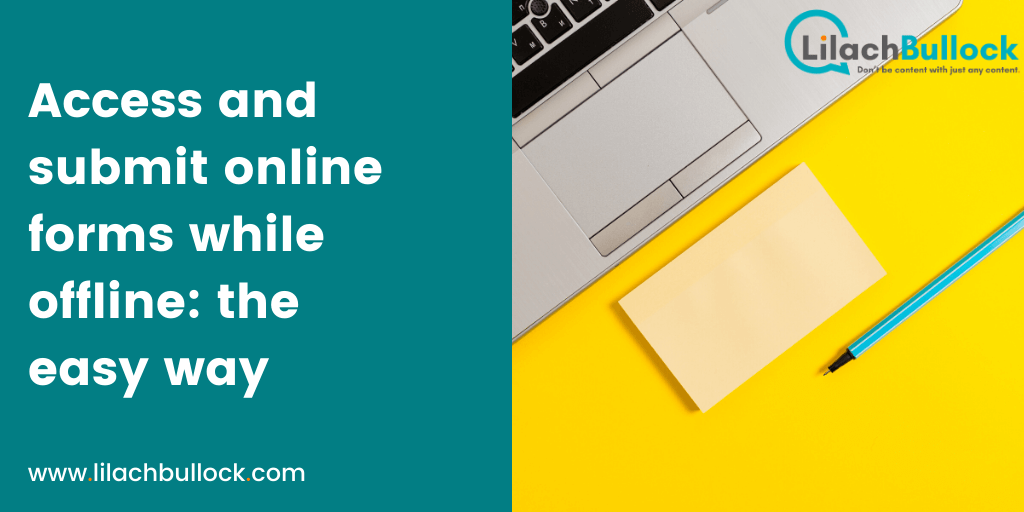 The easy way to access and submit online forms while offline