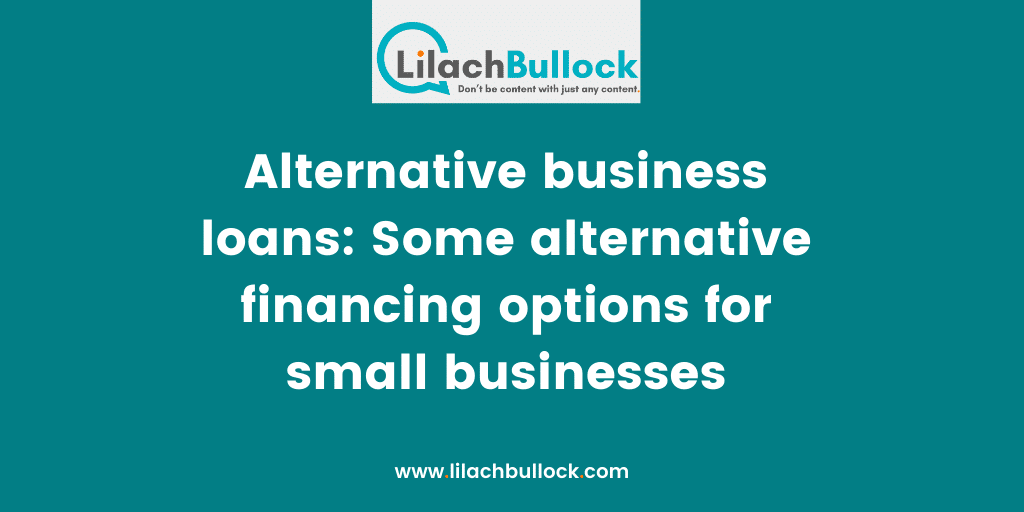 Alternative business loans Some alternative financing options for small businesses