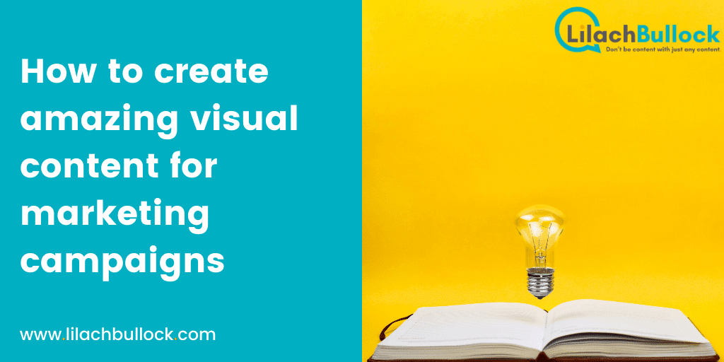 How to create amazing visual content for your marketing campaigns
