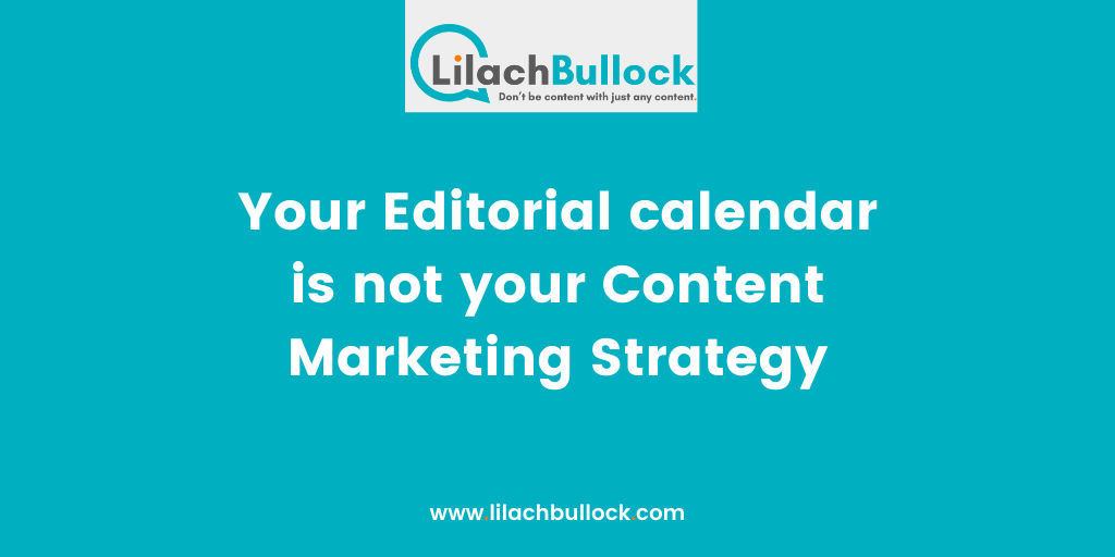 Your Editorial calendar is not your Content Marketing Strategy.