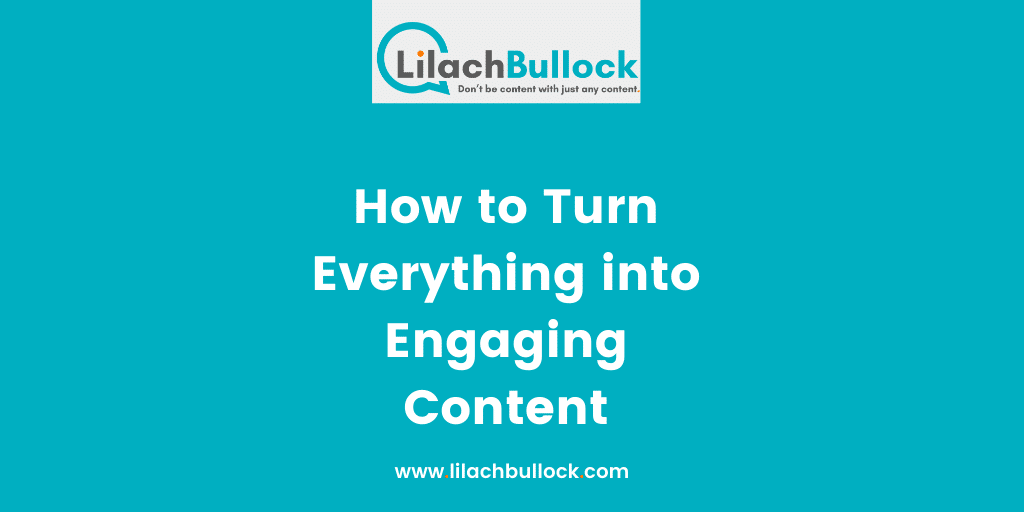 How to Turn Everything into Engaging Content