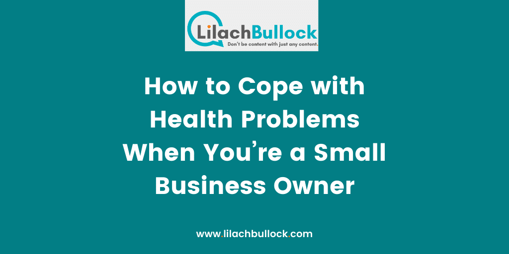 How to Cope with Health Problems When You%u2019re a Small Business Owner