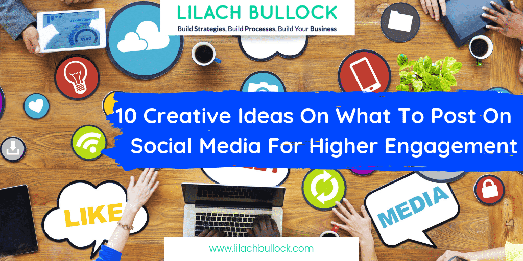 10 Creative Ideas On What To Post On Social Media For Higher Engagement