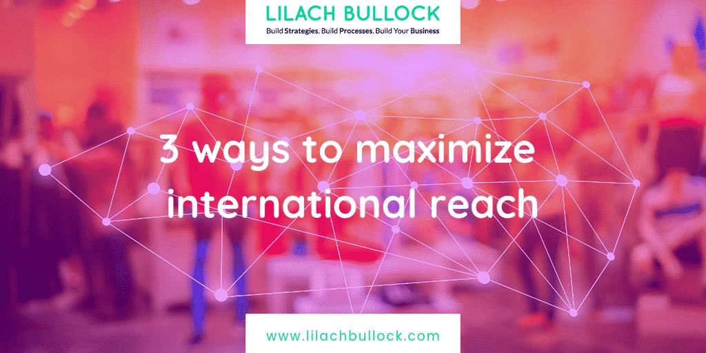 3 ways to maximize international reach