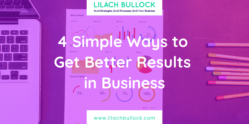 4 Simple Ways to Get Better Results in Business