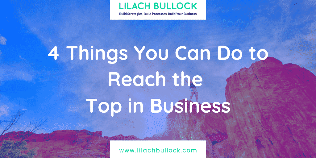 4 Things You Can Do to Reach the Top in Business