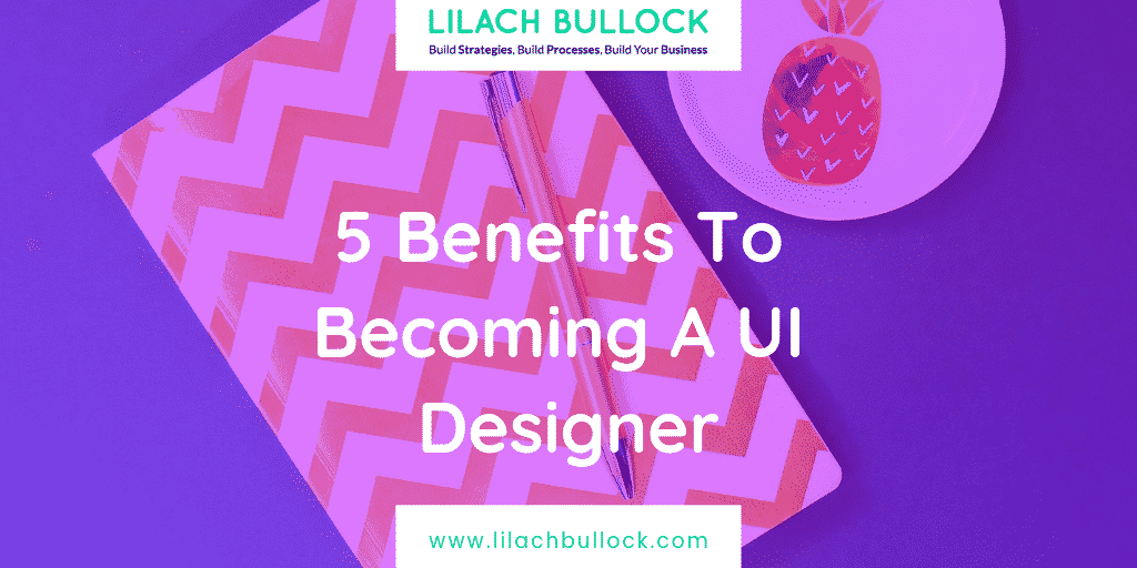 5 Benefits To Becoming A UI Designer