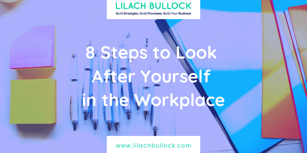 8 Steps to Look After Yourself in the Workplace