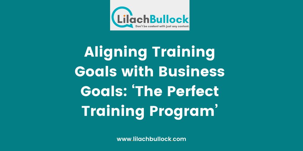 Aligning Training Goals with Business Goals 'The Perfect Training Program%u2019