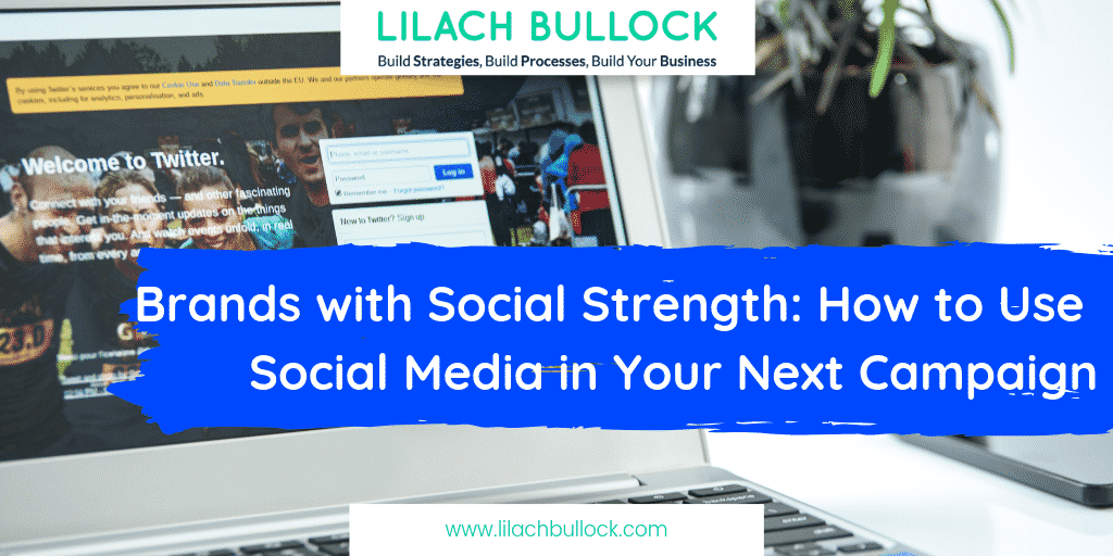 Brands with Social Strength: How to Use Social Media in Your Next Campaign