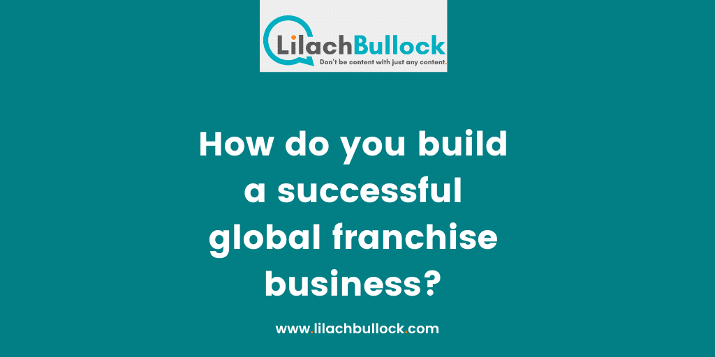 How do you build a successful global franchise business