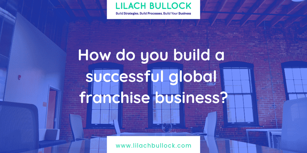 How do you build a successful global franchise business?