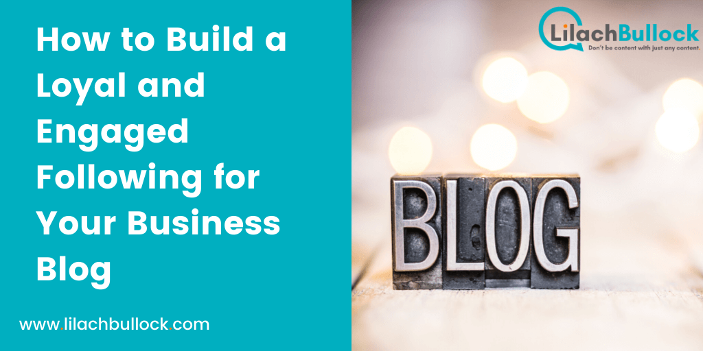 How to Build a Loyal and Engaged Following for Your Business Blog