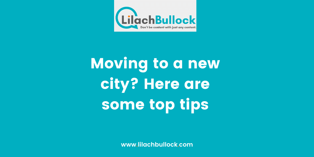 Moving to a new city Here are some top tips