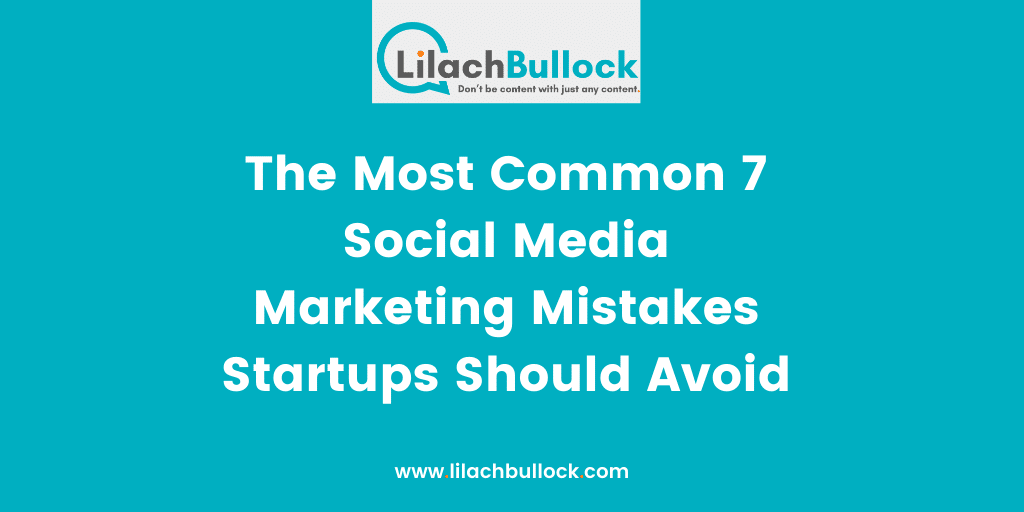 The Most Common 7 Social Media Marketing Mistakes Startups Should Avoid