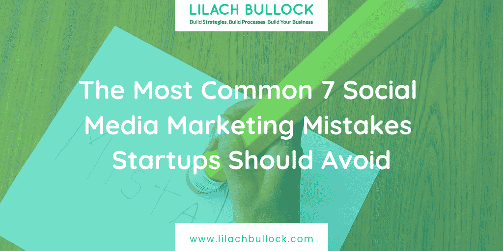 The Most Common 7 Social Media Marketing Mistakes Startups Should Avoid?